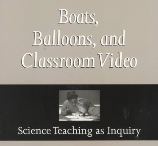 Boats, Balloons, and Classroom Video: Science Teaching as Inquiry
